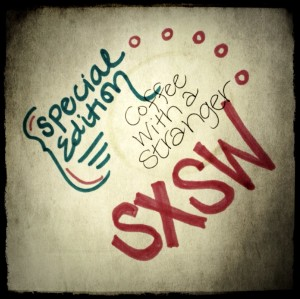 South By Southwest SXSW Special Edition of Coffee With a Stranger