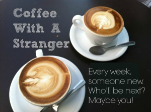 Coffee With a Stranger Who's Next
